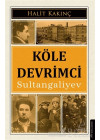 Köle Devrimci - Sultangaliyev