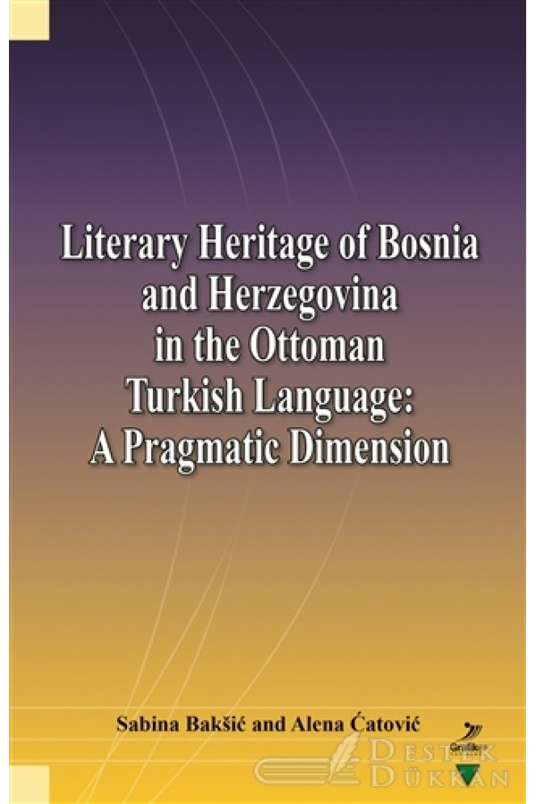 Literary Heritage Of Bosnia And Herzegovina İn The Ottoman Turkish Language: A Pragmatic Dimension