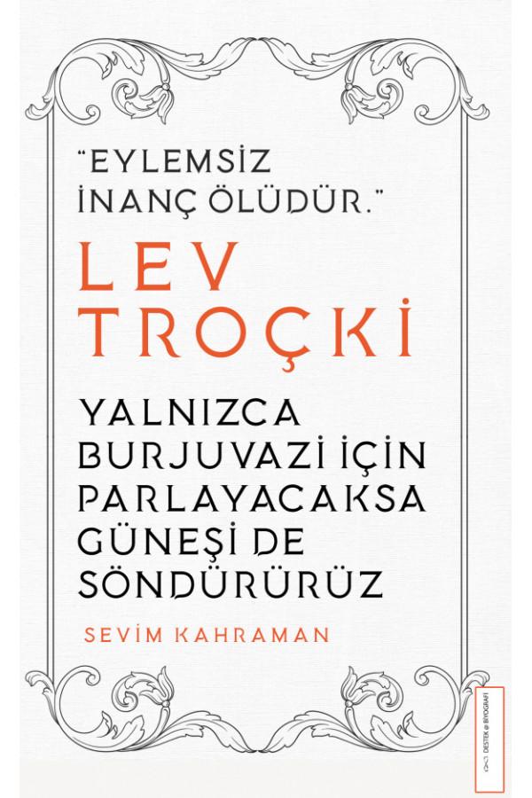 Yalnızca Burjuvazi İçin Parlayacaksa Güneşi De Söndürürüz - Lev Troçki