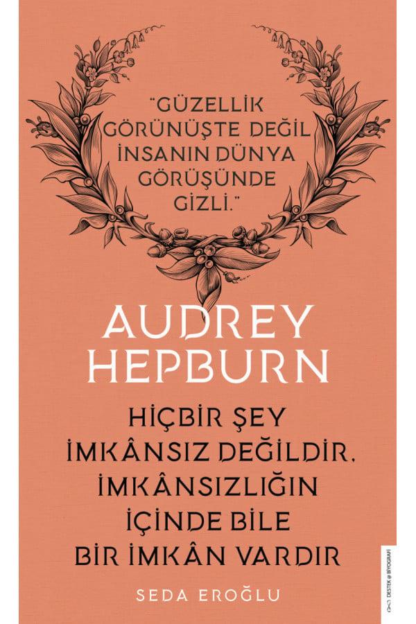 Hiçbir Şey İmkansız Değildir İmkansızlığın İçinde Bile Bir İmkan Vardır - Audrey Hepburn