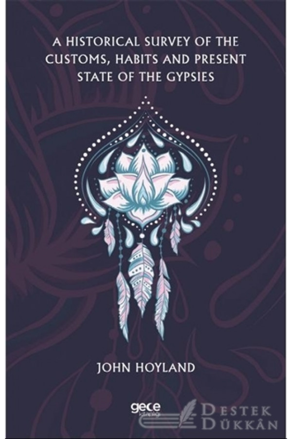 A Historical Survey Of The Customs, Habits And Present State Of The Gypsies