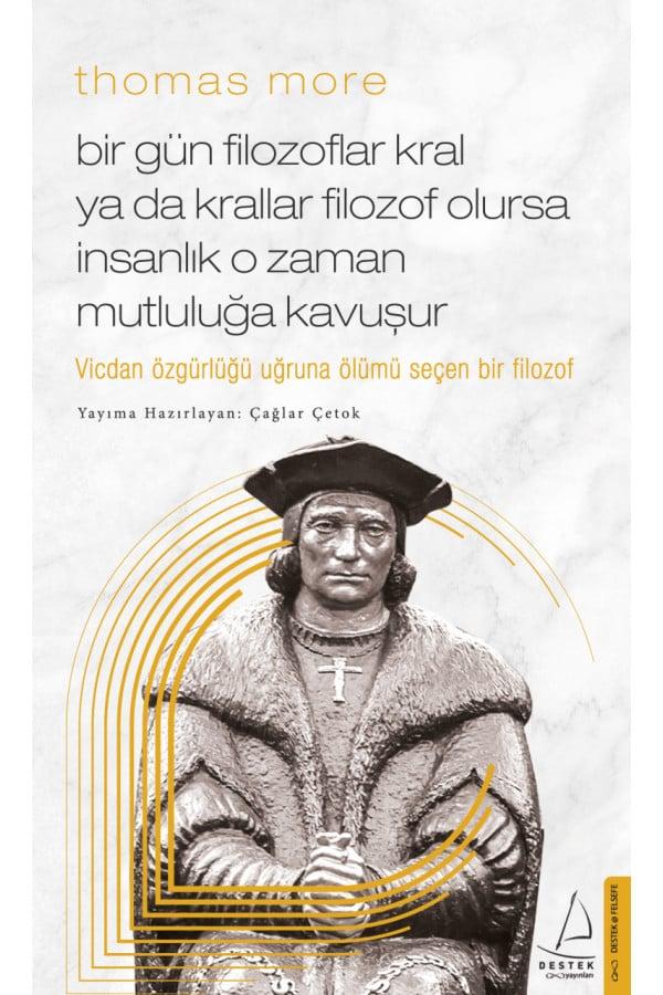 Bir Gün Filozoflar Kral Ya Da Krallar Filozof Olursa İnsanlık O Zaman Mutluluğa Kavuşur - Thomas More