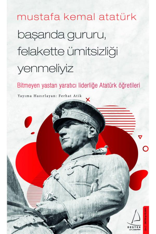 Başarıda Gururu Felakette Ümitsizliği Yenmeliyiz - Mustafa Kemal Atatürk