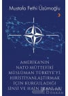 Amerika'nın Nato Müttefiki Müslüman Türkiye'yi Hıristiyanlaştırmak İçin Kurguladığı Sinsi ve Hain Planlar