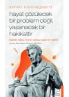 Hayat Çözülecek Bir Problem Değil, Yaşanacak Bir Hakikattir - Søren Kierkegaard