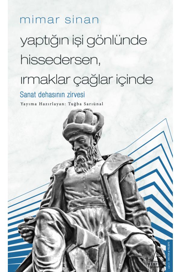 Yaptığın İşi Gönlünde Hissedersen Irmaklar Çağlar - Mimar Sinan